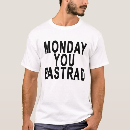 MONDAY YOU BASTRAD.png T-Shirt