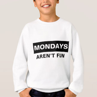 Mondays Aren't Fun Sweatshirt