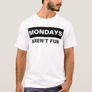 Mondays Aren't Fun T-Shirt