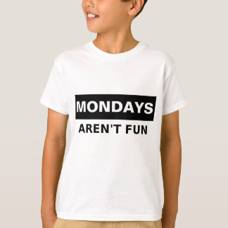 Mondays Aren't Fun T-Shirt