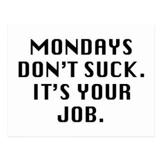 Mondays Don't Suck. It's Your Job. Postcard