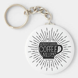 Mondays Happen; Coffee Helps Coffee Keychain