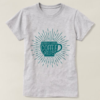 Mondays Happen; Coffee Helps Coffee T-Shirt (Teal)
