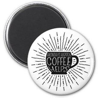 Mondays Happen; Coffee Helps Magnet