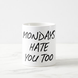 MONDAYS HATE YOU TOO. COFFEE MUG
