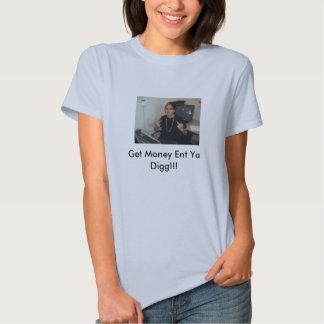 Monee, Get Money Ent Ya Digg!!! T Shirts