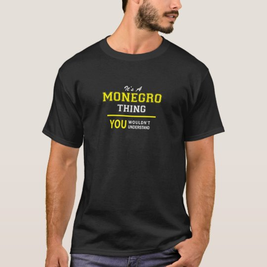 MONEGRO thing, you wouldn't understand T-Shirt