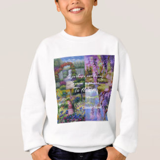 Monet message about flowers. sweatshirt
