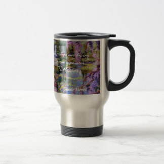 Monet message about flowers. travel mug