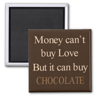 Money can't buy love but it can buy chocolate square magnet