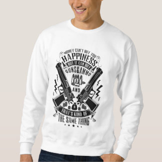 Money can't buy you Happiness but Guns&Ammo Sweatshirt