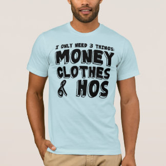 Money, Clothes, & Hos. T-Shirt