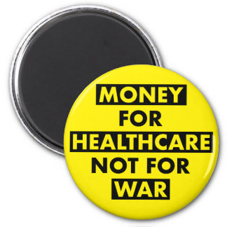 Money for Healthcare not for War Magnet