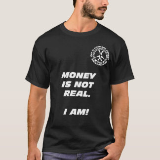 Money is Not Real. I Am! Blk T-shirt