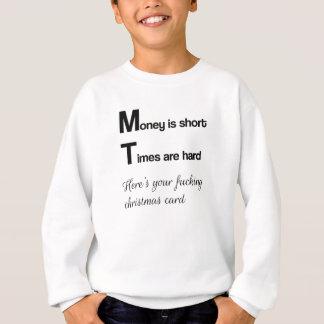 Money is short, Times are hard Sweatshirt