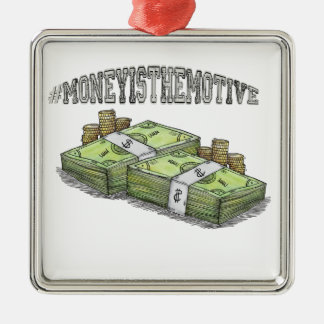 Money is the Motive Collection Metal Ornament