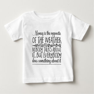 Money is the opposite of the weather. Nobody Baby T-Shirt