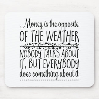 Money is the opposite of the weather. Nobody Mouse Pad