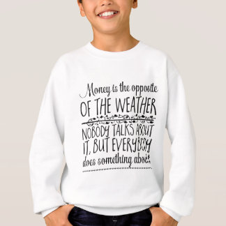 Money is the opposite of the weather. Nobody Sweatshirt