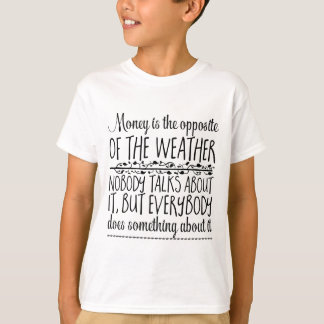 Money is the opposite of the weather. Nobody T-Shirt