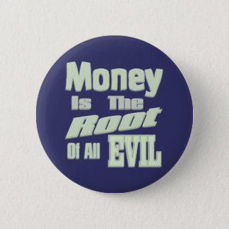 money is the root of all evil 2 inch round button