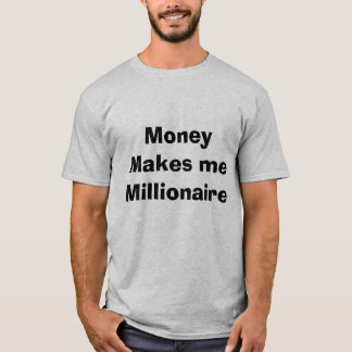 Money Makes me Millionaire T-shirt