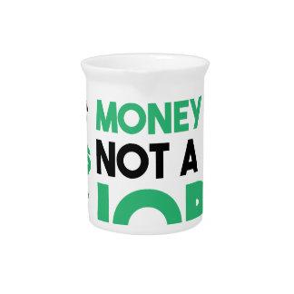 Money Not A Job Drink Pitcher