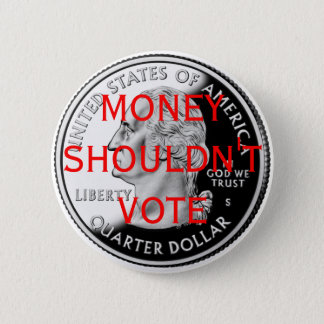 Money Shouldn't Vote 2 Inch Round Button