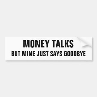 Money Talks But Mine Just Says Goodbye Bumper Sticker