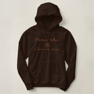 Money talks.Chocolate sings. Embroiderred Warmth Embroidered Hoodie