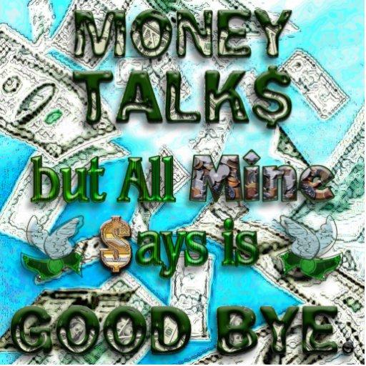 Money Talks, Mine Says Good Bye Photo Cutout