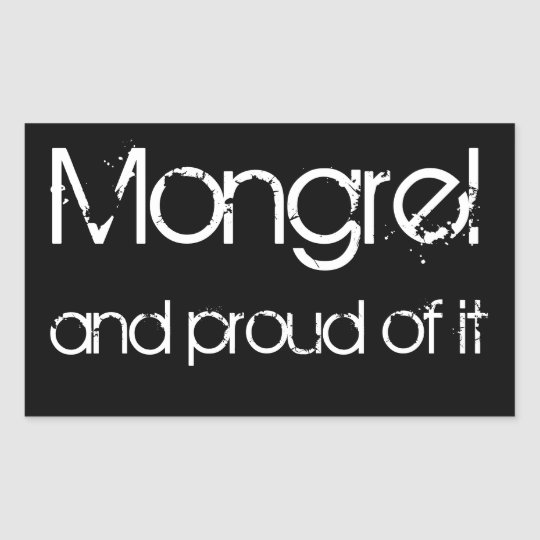 Mongrel and proud of it sticker