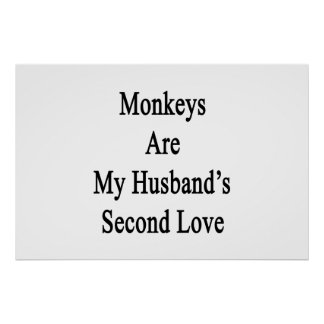 Monkeys Are My Husband's Second Love Print