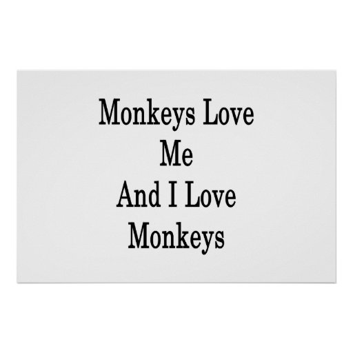 Monkeys Love Me And I Love Monkeys Posters