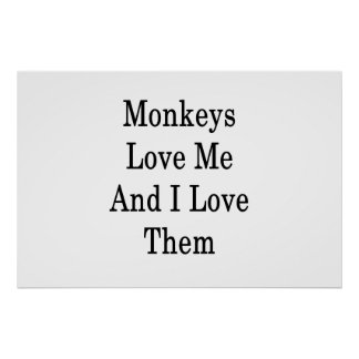 Monkeys Love Me And I Love Them Poster