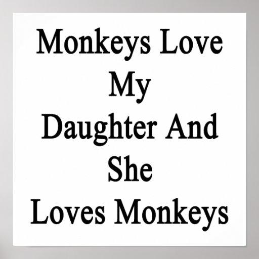 Monkeys Love My Daughter And She Loves Monkeys Print