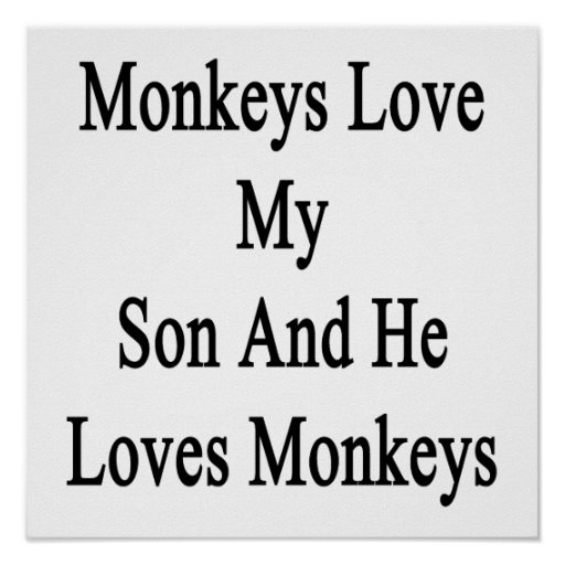 Monkeys Love My Son And He Loves Monkeys Poster