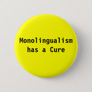 Monolingualism has a cure 2 inch round button