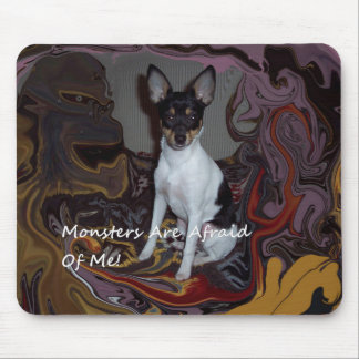 Monsters Are Afraid Of Me! Mouse Pad