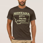 Montana Got A Big Ole (Old) Butte T-Shirt