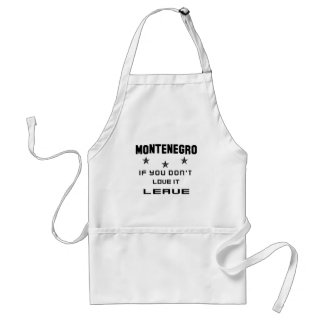 Montenegro If you don't love it, Leave Standard Apron