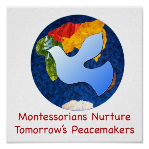 Montessorians Nurture Tomorrow's Peacemakers Poster