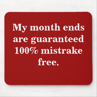 Month Ends 100% Mistrake Free - Funny Quote Mouse Pad