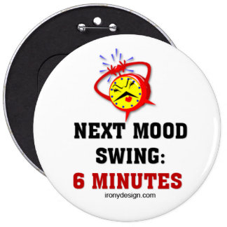 Mood Swing Humor 6 Inch Round Button