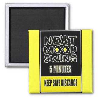 MOOD SWING NEXT 5 MINUTES KEEP SAFE DISTANCE MAGNET