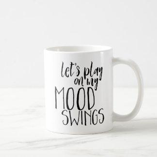 Mood Swings Funny Saying Moody PMS Humor Coffee Mug