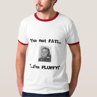 "MoodyOnes ""i'm not FAT!...I'm FLUFFY!"" Tee"