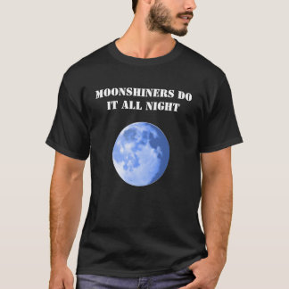 Moonshiners Do IT All Night T-Shirt