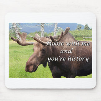 Moose with me and you're history: Alaskan moose Mouse Pad