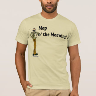 Mop o' The Morning! T-Shirt
